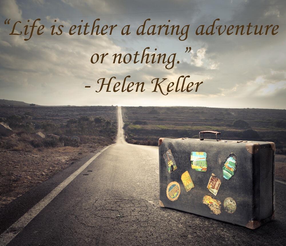 quote Hellen Keller- life is daring adventure or nothing