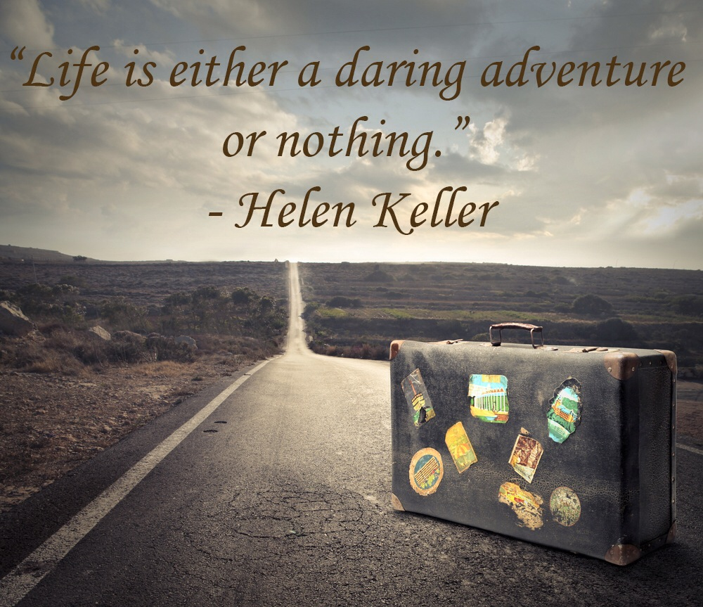 quote Hellen Keller- life is daring adventure or nothing