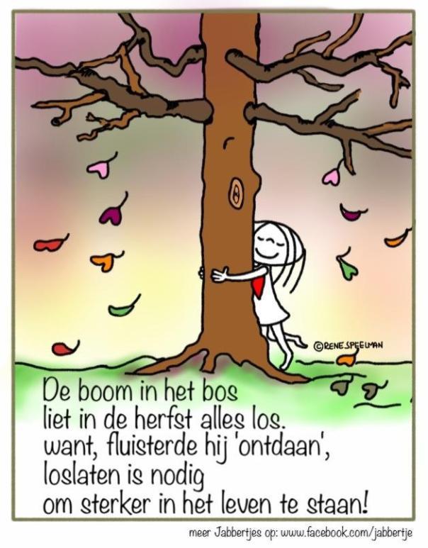 De boom in het bos liet in de herfst alles los. Want, fluisterde hij 'ontdaan', loslaten is nodig om sterker in het leven te staan! @Jabbertje