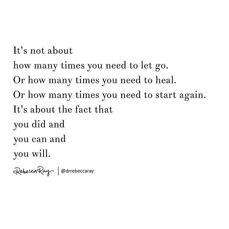 Gedicht Dr. Rebecca Ray: It's not about how many times you need to let go. Or how many times you need to heal. Or how many times you need to start again. It's about the fact that you did and you can and you will.