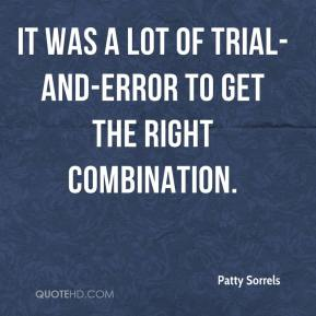 Quote Patty Sorrels 'It was a lot of trial-and-error to get the right combination'